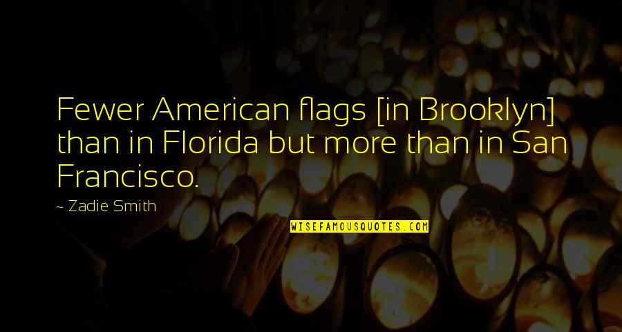 I Am So Brooklyn Quotes By Zadie Smith: Fewer American flags [in Brooklyn] than in Florida