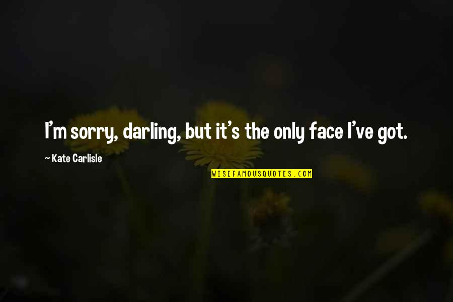 I Am Sorry Darling Quotes By Kate Carlisle: I'm sorry, darling, but it's the only face