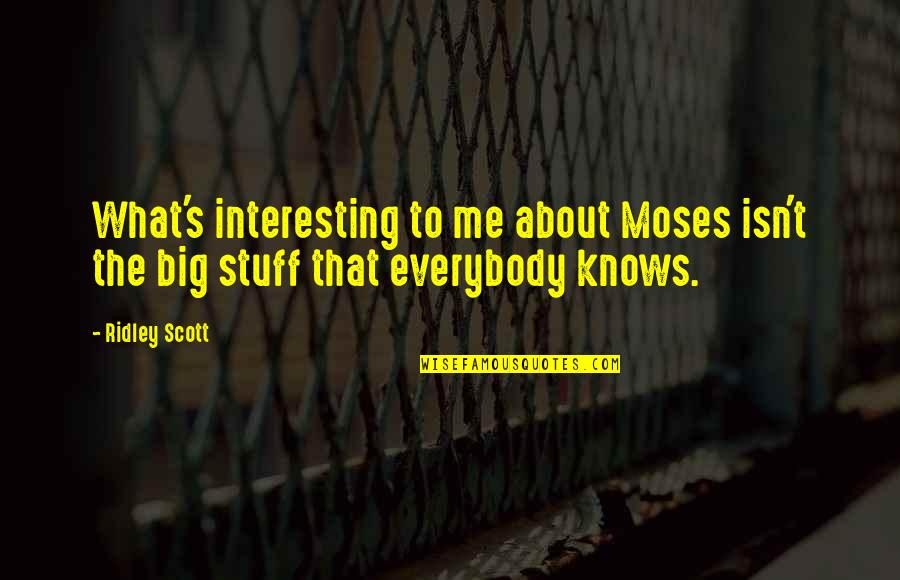 I Am Sorry For Doubting You Quotes By Ridley Scott: What's interesting to me about Moses isn't the