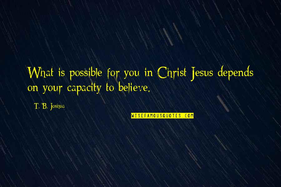 I Am Sorry For Doubting You Quotes By T. B. Joshua: What is possible for you in Christ Jesus