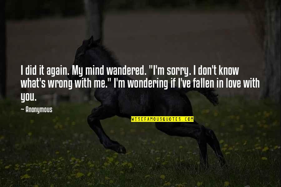 """I Am Sorry Love Quotes By Anonymous: I did it again. My mind wandered. """"I'm"""