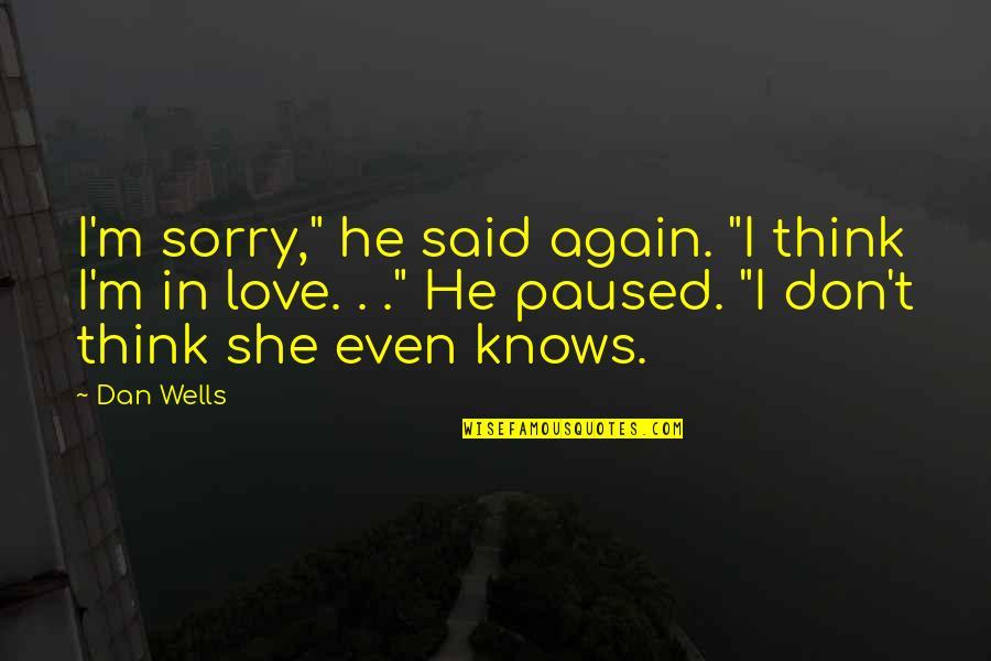 "I Am Sorry Love Quotes By Dan Wells: I'm sorry,"" he said again. ""I think I'm"
