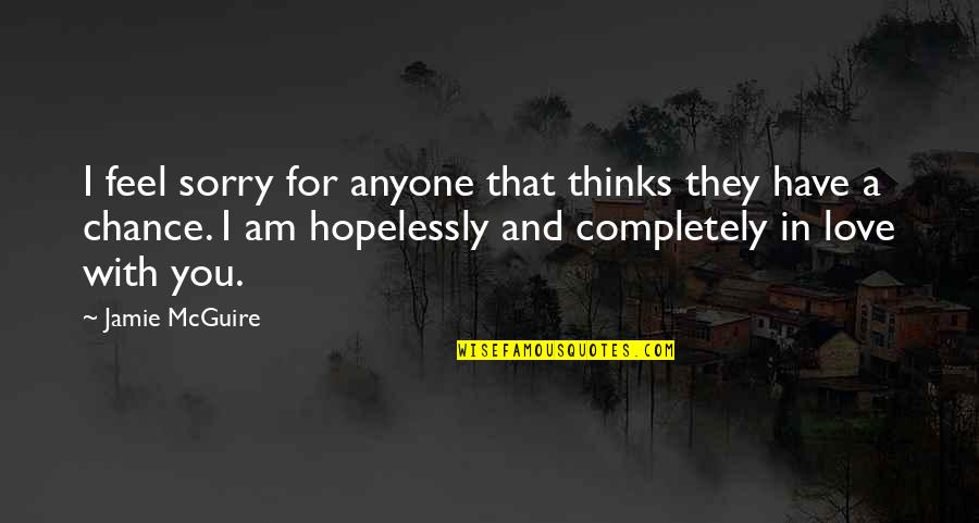 I Am Sorry Love Quotes By Jamie McGuire: I feel sorry for anyone that thinks they