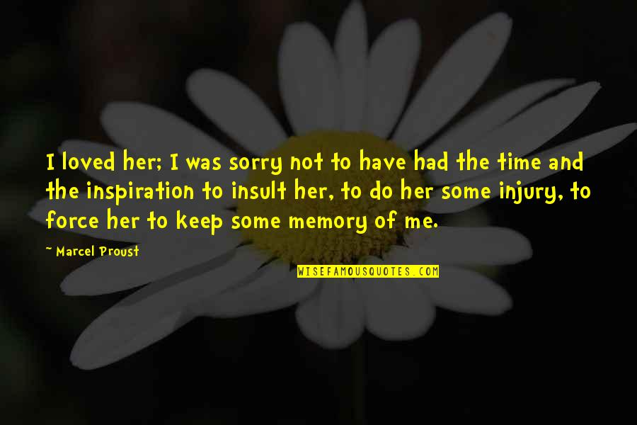I Am Sorry Love Quotes By Marcel Proust: I loved her; I was sorry not to