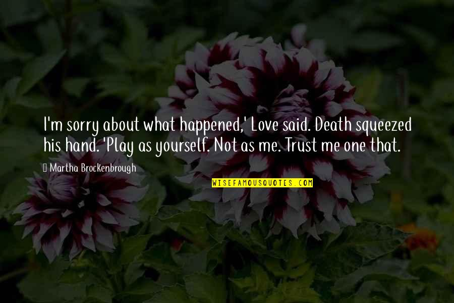 I Am Sorry Love Quotes By Martha Brockenbrough: I'm sorry about what happened,' Love said. Death