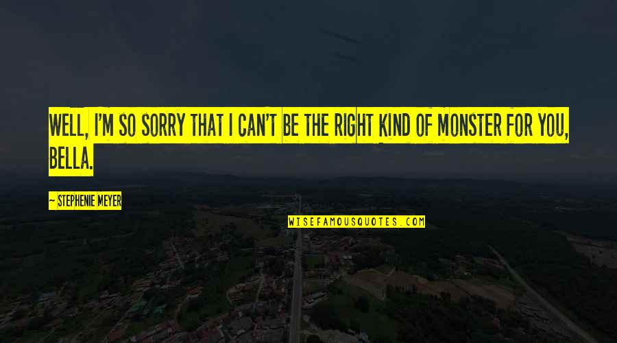 I Am Sorry Love Quotes By Stephenie Meyer: Well, I'm so sorry that I can't be
