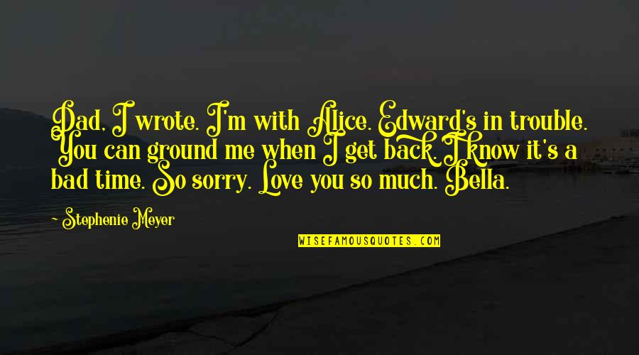 I Am Sorry Love Quotes By Stephenie Meyer: Dad, I wrote. I'm with Alice. Edward's in