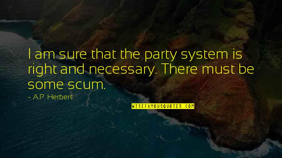 I Am There Quotes By A.P. Herbert: I am sure that the party system is