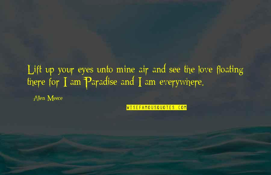 I Am There Quotes By Allen Meece: Lift up your eyes unto mine air and
