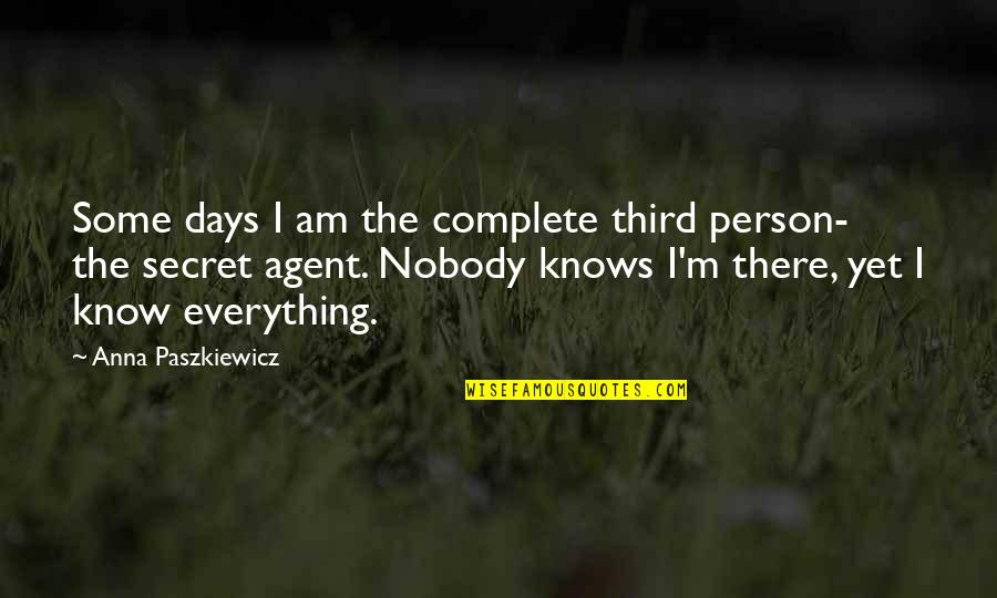 I Am There Quotes By Anna Paszkiewicz: Some days I am the complete third person-