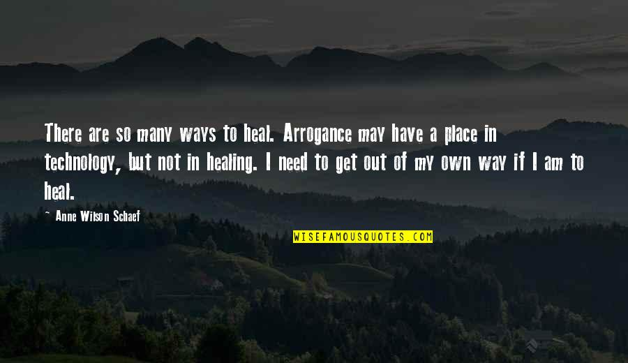 I Am There Quotes By Anne Wilson Schaef: There are so many ways to heal. Arrogance