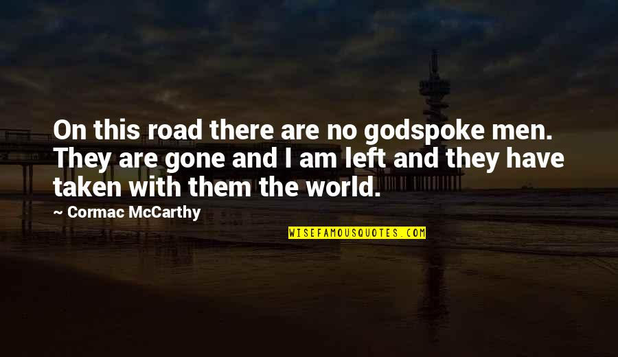 I Am There Quotes By Cormac McCarthy: On this road there are no godspoke men.