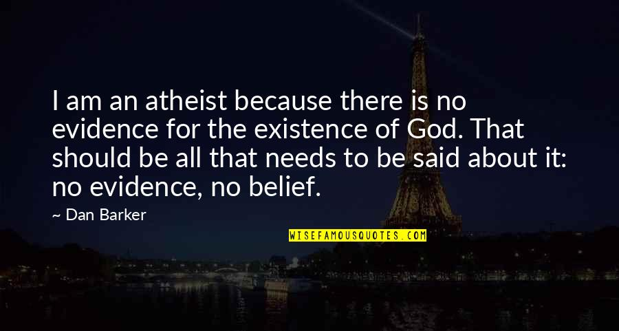 I Am There Quotes By Dan Barker: I am an atheist because there is no
