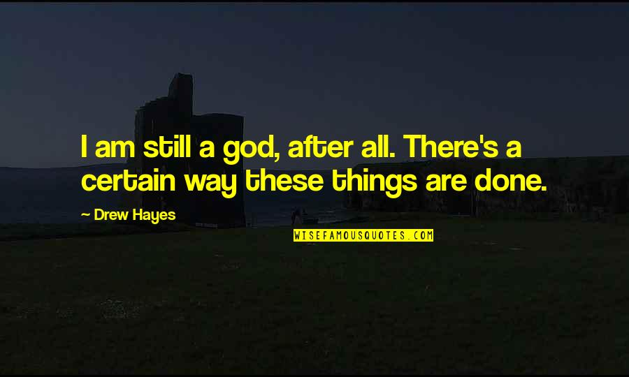 I Am There Quotes By Drew Hayes: I am still a god, after all. There's