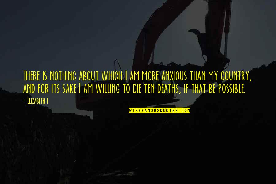 I Am There Quotes By Elizabeth I: There is nothing about which I am more