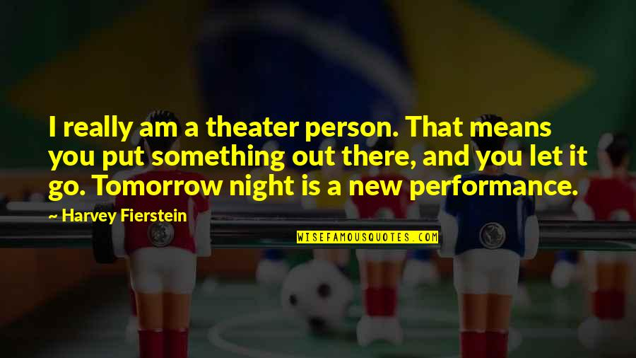 I Am There Quotes By Harvey Fierstein: I really am a theater person. That means