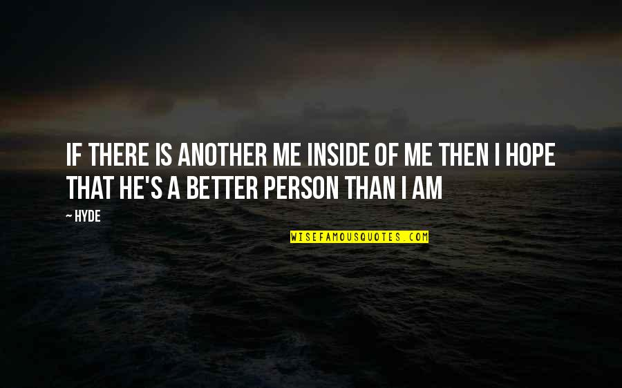 I Am There Quotes By Hyde: If there is another me inside of me
