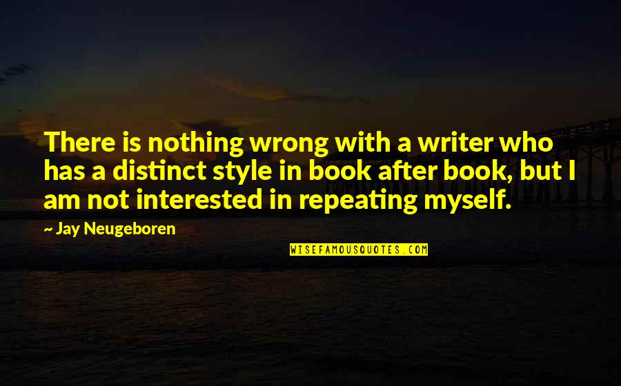 I Am There Quotes By Jay Neugeboren: There is nothing wrong with a writer who