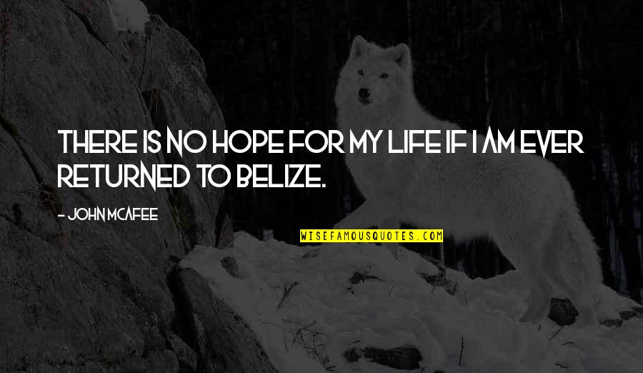 I Am There Quotes By John McAfee: There is no hope for my life if