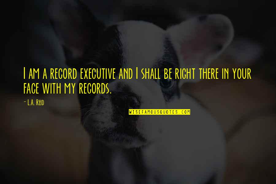 I Am There Quotes By L.A. Reid: I am a record executive and I shall