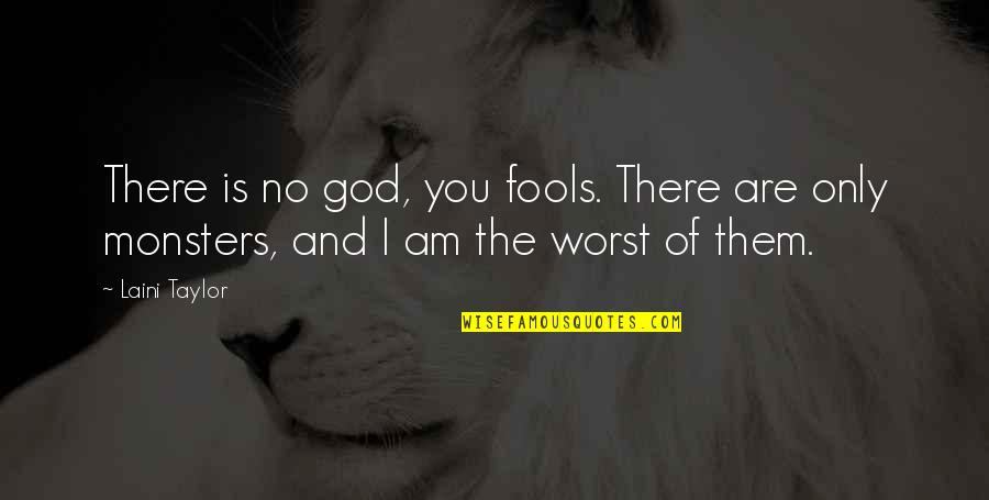 I Am There Quotes By Laini Taylor: There is no god, you fools. There are