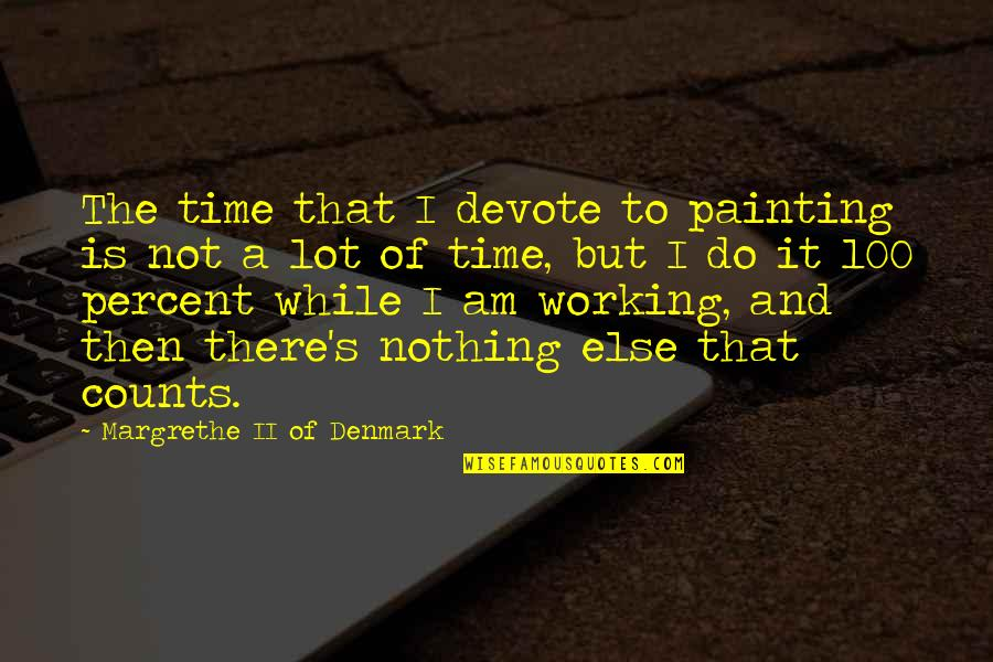 I Am There Quotes By Margrethe II Of Denmark: The time that I devote to painting is