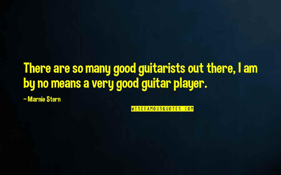 I Am There Quotes By Marnie Stern: There are so many good guitarists out there,