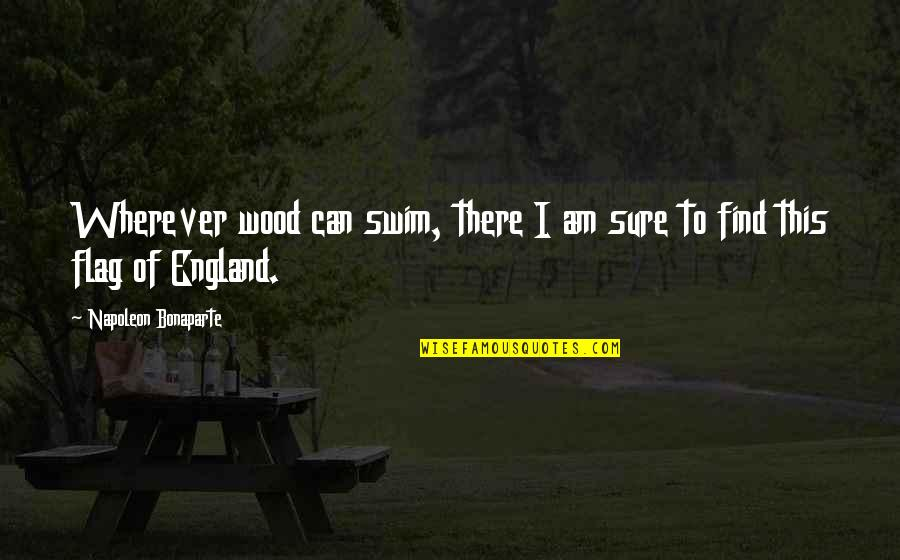 I Am There Quotes By Napoleon Bonaparte: Wherever wood can swim, there I am sure