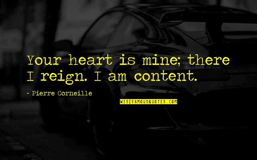 I Am There Quotes By Pierre Corneille: Your heart is mine; there I reign. I