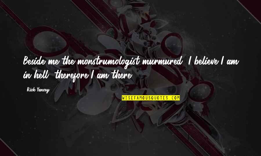 I Am There Quotes By Rick Yancey: Beside me the monstrumologist murmured, I believe I
