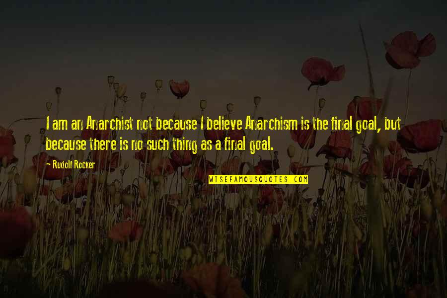 I Am There Quotes By Rudolf Rocker: I am an Anarchist not because I believe