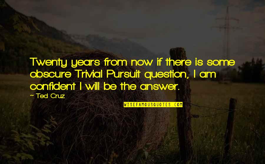 I Am There Quotes By Ted Cruz: Twenty years from now if there is some