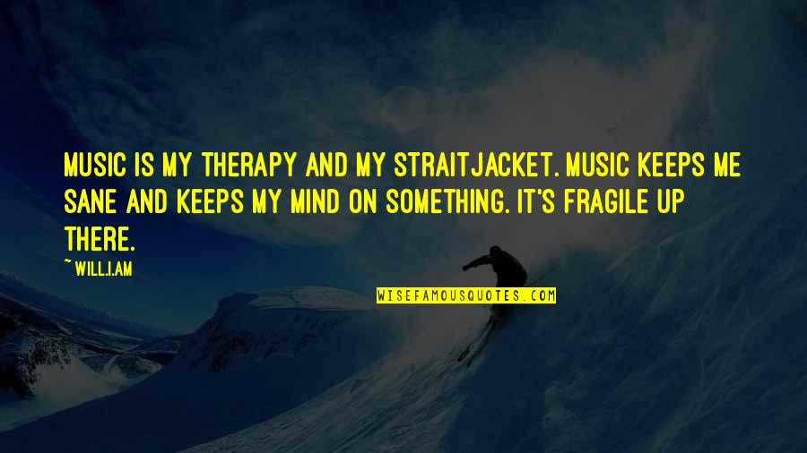 I Am There Quotes By Will.i.am: Music is my therapy and my straitjacket. Music