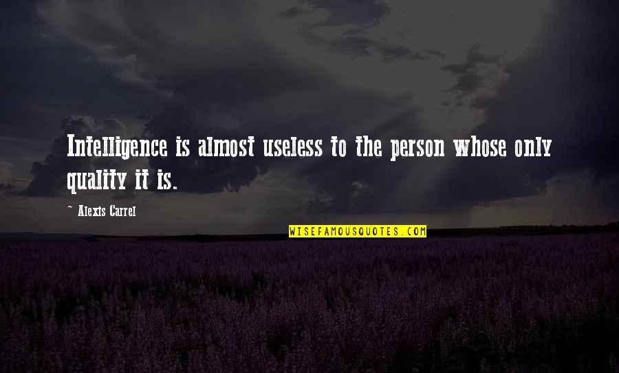 I Am Useless Person Quotes By Alexis Carrel: Intelligence is almost useless to the person whose
