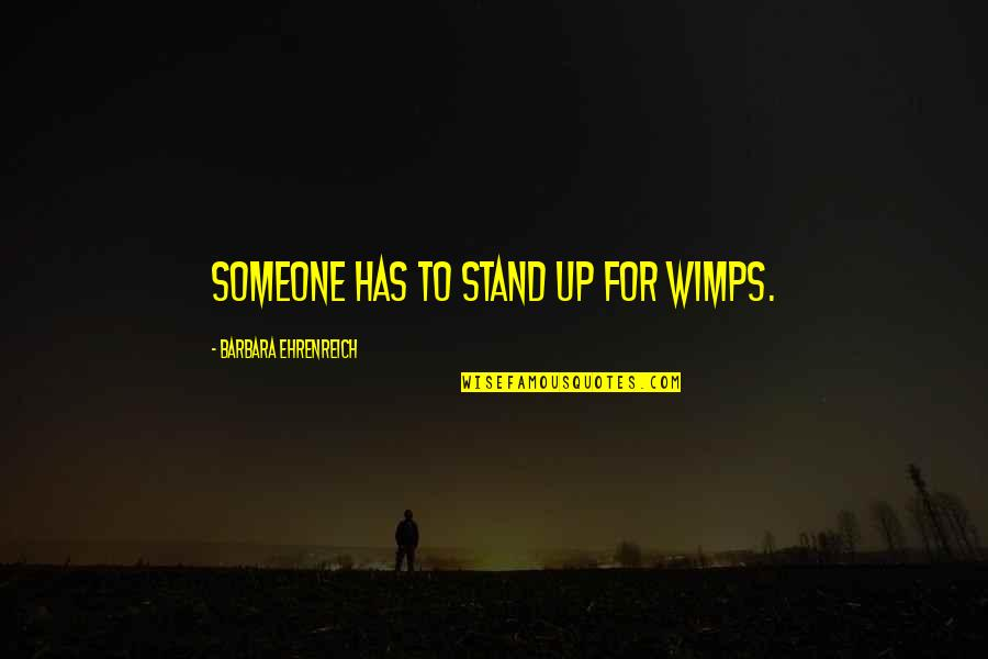 I Am Useless Person Quotes By Barbara Ehrenreich: Someone has to stand up for wimps.