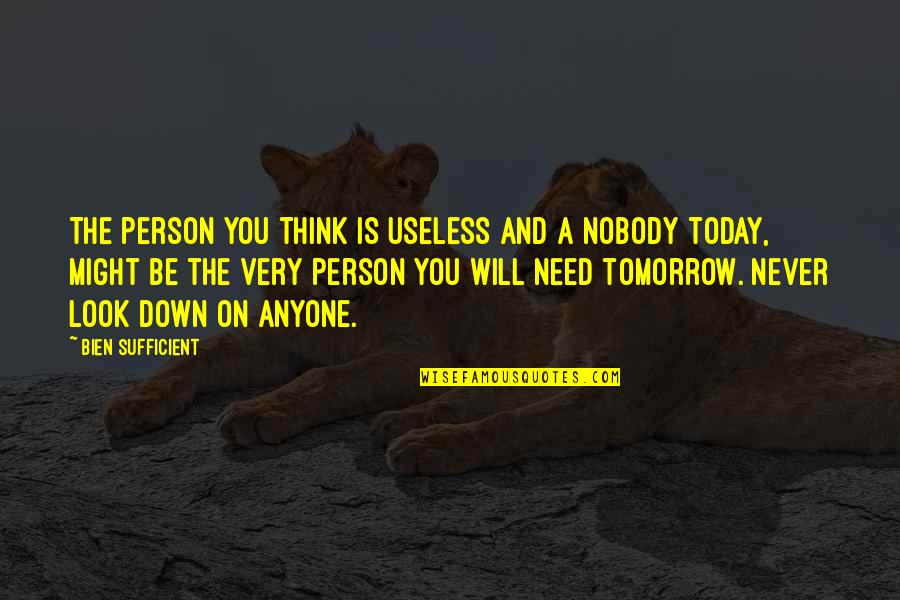 I Am Useless Person Quotes By Bien Sufficient: The person you think is useless and a