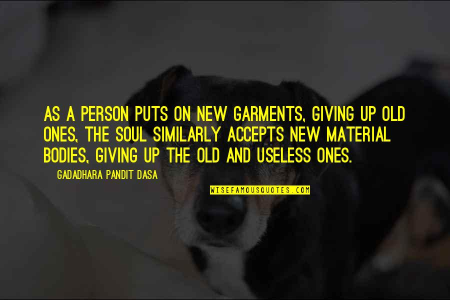 I Am Useless Person Quotes By Gadadhara Pandit Dasa: As a person puts on new garments, giving