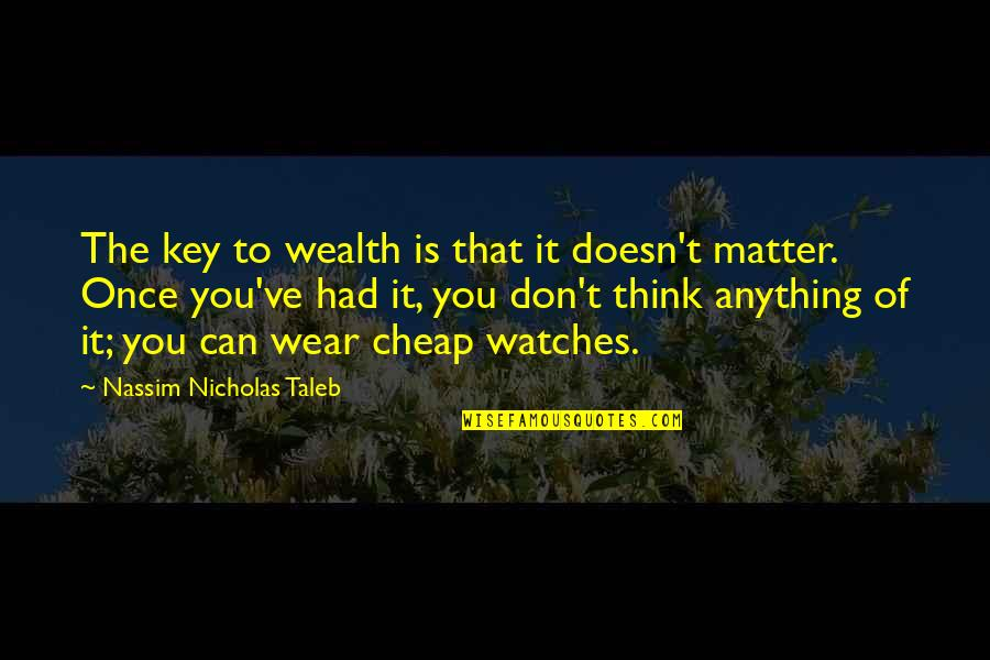 I Am Useless Person Quotes By Nassim Nicholas Taleb: The key to wealth is that it doesn't