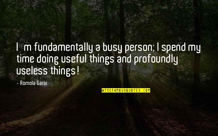 I Am Useless Person Quotes By Romola Garai: I'm fundamentally a busy person; I spend my