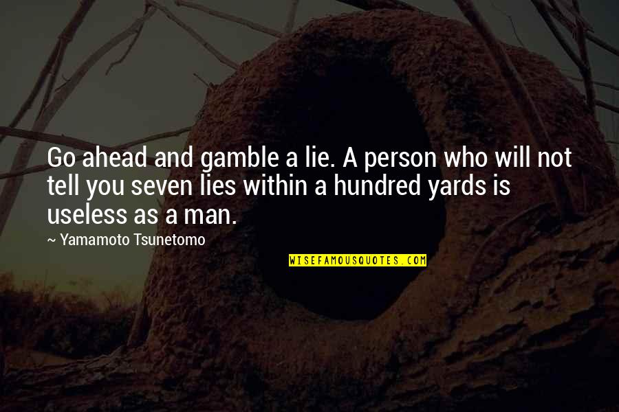 I Am Useless Person Quotes By Yamamoto Tsunetomo: Go ahead and gamble a lie. A person