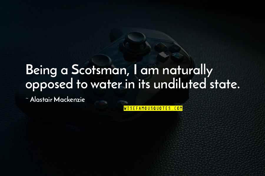 I Am Water Quotes By Alastair Mackenzie: Being a Scotsman, I am naturally opposed to