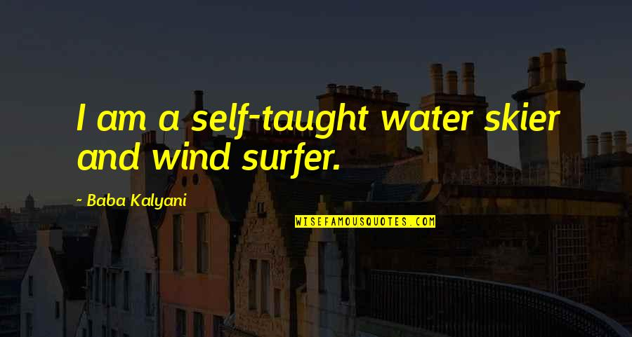 I Am Water Quotes By Baba Kalyani: I am a self-taught water skier and wind
