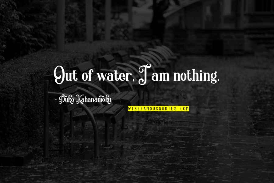 I Am Water Quotes By Duke Kahanamoku: Out of water, I am nothing.