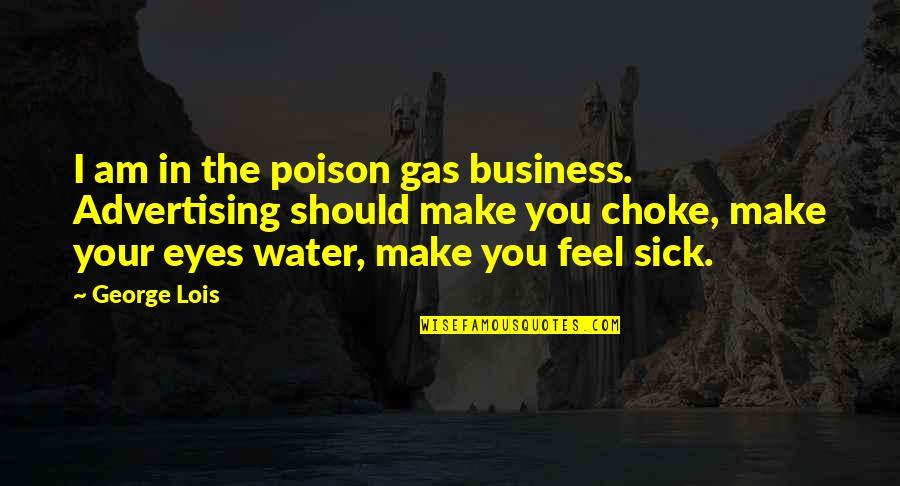 I Am Water Quotes By George Lois: I am in the poison gas business. Advertising