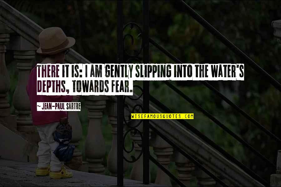 I Am Water Quotes By Jean-Paul Sartre: There it is: I am gently slipping into