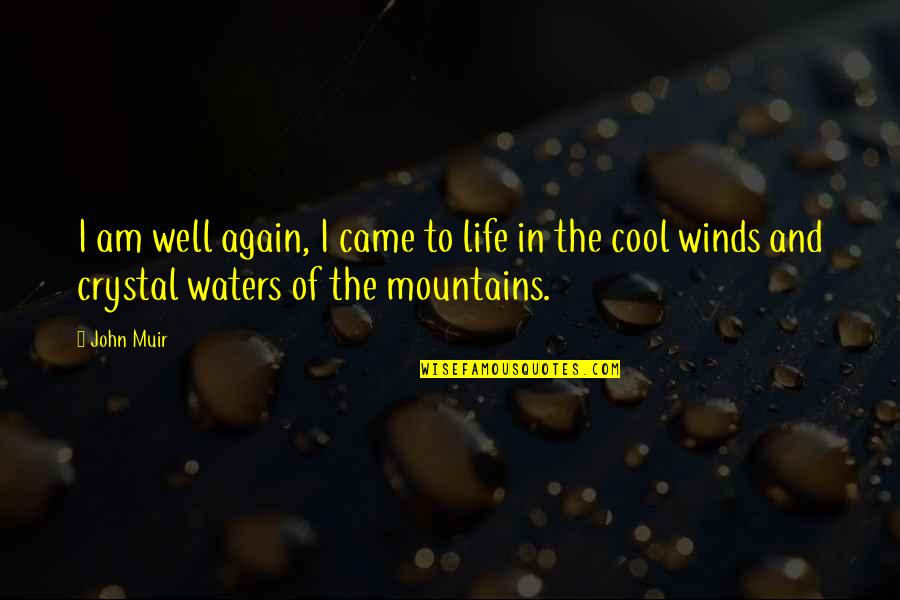 I Am Water Quotes By John Muir: I am well again, I came to life