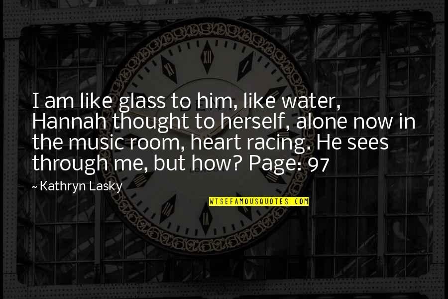 I Am Water Quotes By Kathryn Lasky: I am like glass to him, like water,