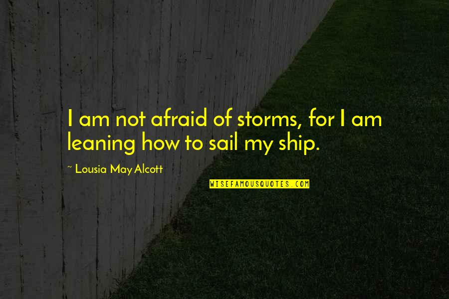 I Am Water Quotes By Lousia May Alcott: I am not afraid of storms, for I