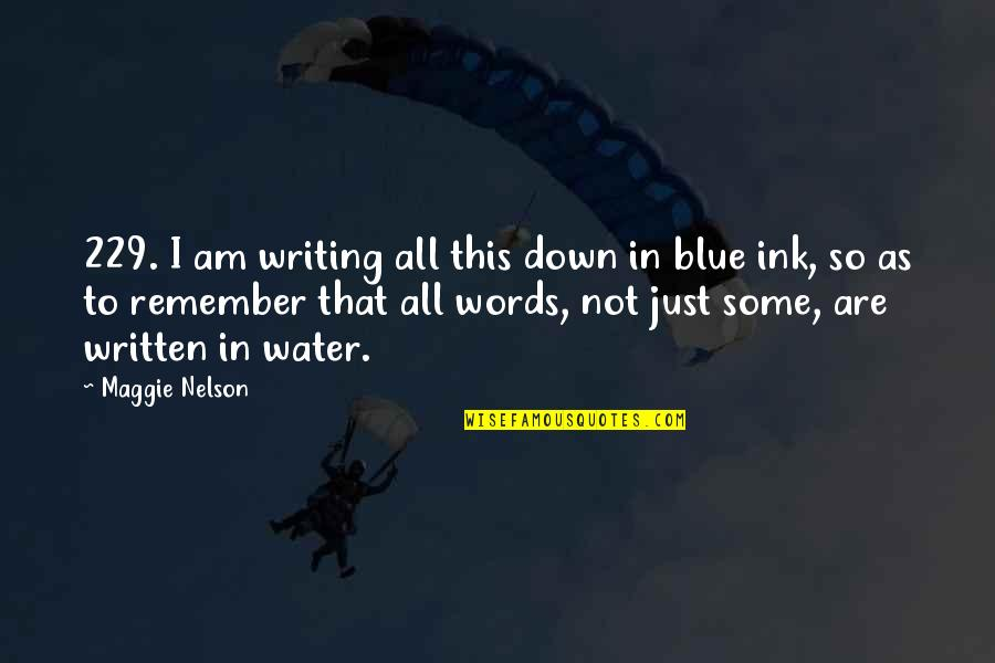I Am Water Quotes By Maggie Nelson: 229. I am writing all this down in