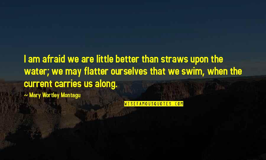 I Am Water Quotes By Mary Wortley Montagu: I am afraid we are little better than